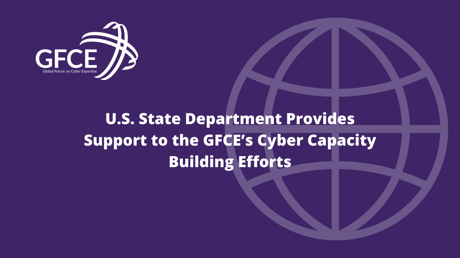 U.S. Department of State Provides Support to the GFCE's Cyber Capacity Building Efforts